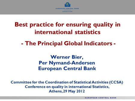 Best practice for ensuring quality in international statistics - The Principal Global Indicators - Werner Bier, Per Nymand-Andersen European Central Bank.