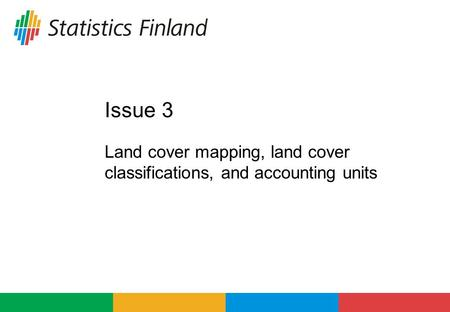 Issue 3 Land cover mapping, land cover classifications, and accounting units.