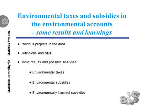 Environmental taxes and subsidies in the environmental accounts - some results and learnings Previous projects in the area Definitions and data Some results.