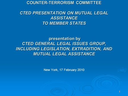 11 COUNTER-TERRORISM COMMITTEE CTED PRESENTATION ON MUTUAL LEGAL ASSISTANCE TO MEMBER STATES presentation by CTED GENERAL LEGAL ISSUES GROUP, INCLUDING.