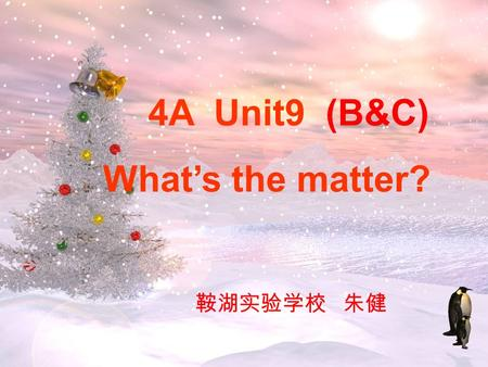 4A Unit9 (B&C) Whats the matter? Enjoy a song.