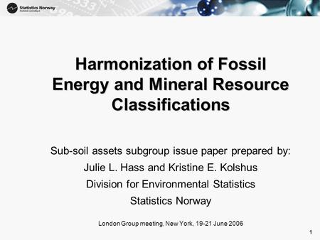 1 1 Harmonization of Fossil Energy and Mineral Resource Classifications Sub-soil assets subgroup issue paper prepared by: Julie L. Hass and Kristine E.