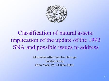1 Classification of natural assets: implication of the update of the 1993 SNA and possible issues to address Alessandra Alfieri and Ivo Havinga London.