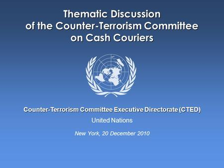 United Nations Counter-Terrorism Committee Executive Directorate (CTED) Thematic Discussion of the Counter-Terrorism Committee on Cash Couriers New York,