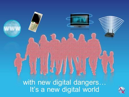 Its a new digital world with new digital dangers….