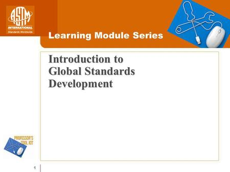 1 Introduction to Global Standards Development Learning Module Series.