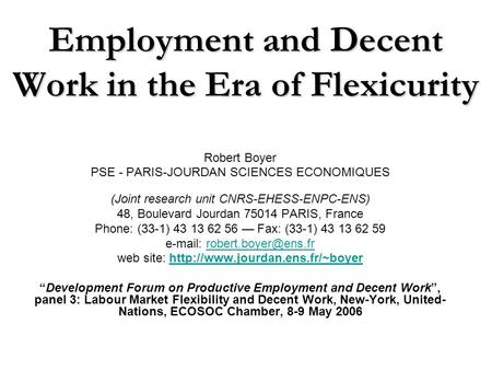 Employment and Decent Work in the Era of Flexicurity Robert Boyer PSE - PARIS-JOURDAN SCIENCES ECONOMIQUES (Joint research unit CNRS-EHESS-ENPC-ENS) 48,