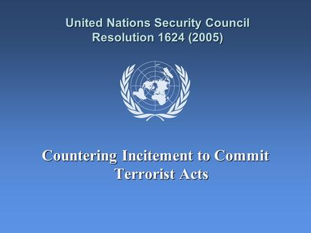 United Nations Security Council Resolution 1624 (2005) Countering Incitement to Commit Terrorist Acts.