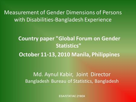 Measurement of Gender Dimensions of Persons with Disabilities-Bangladesh Experience Country paper Global Forum on Gender Statistics October 11-13, 2010.