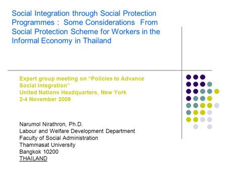 Social Integration through Social Protection Programmes : Some Considerations From Social Protection Scheme for Workers in the Informal Economy in Thailand.