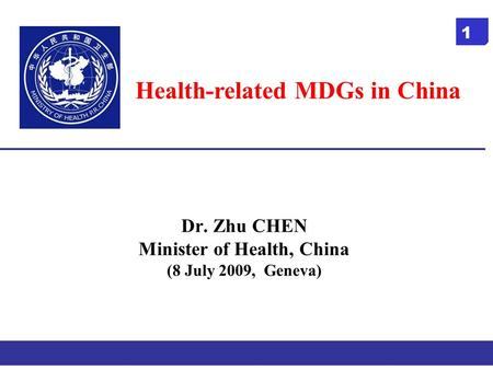 1 Dr. Zhu CHEN Minister of Health, China (8 July 2009, Geneva) Health-related MDGs in China 1.