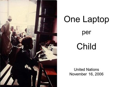 One Laptop per Child United Nations November 16, 2006.