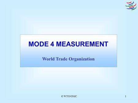 © WTO/OMC1 MODE 4 MEASUREMENT World Trade Organization.