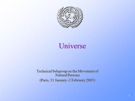1 Universe Technical Subgroup on the Movement of Natural Persons (Paris, 31 January -2 February 2005)