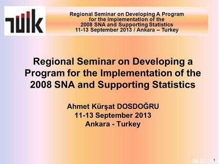 Regional Seminar on Developing A Program for the Implementation of the 2008 SNA and Supporting Statistics 11-13 September 2013 / Ankara – Turkey 08.02.2014.