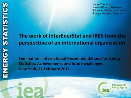 © OECD/IEA 2011 The work of InterEnerStat and IRES from the perspective of an international organisation Seminar on: International Recommendations for.