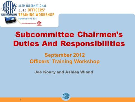 Subcommittee Chairmens Duties And Responsibilities Joe Koury and Ashley Wiand September 2012 Officers Training Workshop 1.