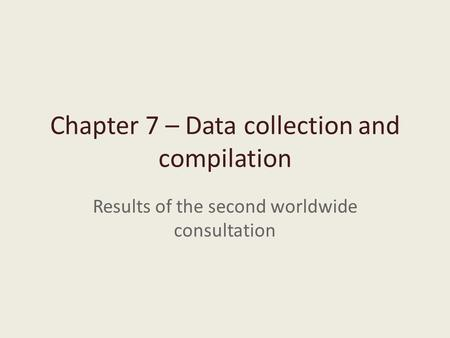 Chapter 7 – Data collection and compilation Results of the second worldwide consultation.