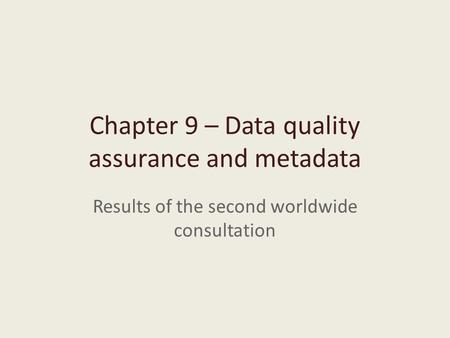 Chapter 9 – Data quality assurance and metadata Results of the second worldwide consultation.