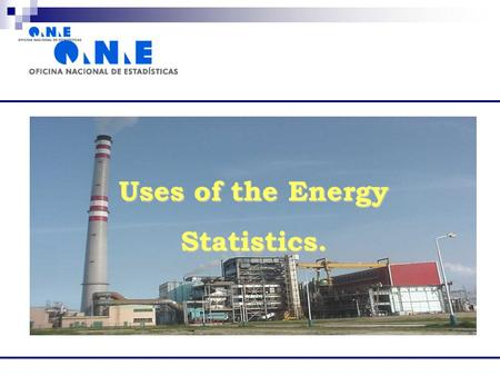 Uses of the Energy Statistics.. How are Energy Statistics used in Cuba?