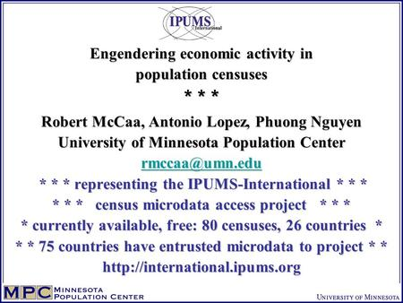 Engendering economic activity in population censuses * * * Robert McCaa, Antonio Lopez, Phuong Nguyen University of Minnesota Population Center