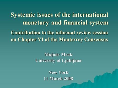 Systemic issues of the international monetary and financial system Contribution to the informal review session on Chapter VI of the Monterrey Consensus.