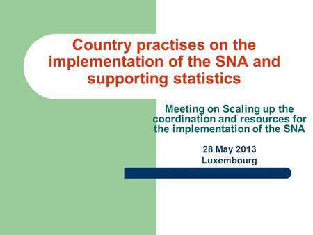 Country practises on the implementation of the SNA and supporting statistics Meeting on Scaling up the coordination and resources for the implementation.
