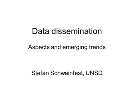Data dissemination Aspects and emerging trends Stefan Schweinfest, UNSD.