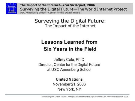 The Impact of the Internet--Year Six Report, 2006 Surveying the Digital FutureThe World Internet Project USC Annenberg School--Center for the Digital Future.