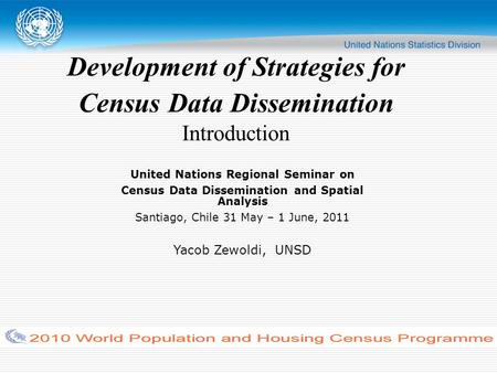 Development of Strategies for Census Data Dissemination Introduction United Nations Regional Seminar on Census Data Dissemination and Spatial Analysis.