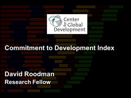David Roodman Research Fellow Commitment to Development Index.