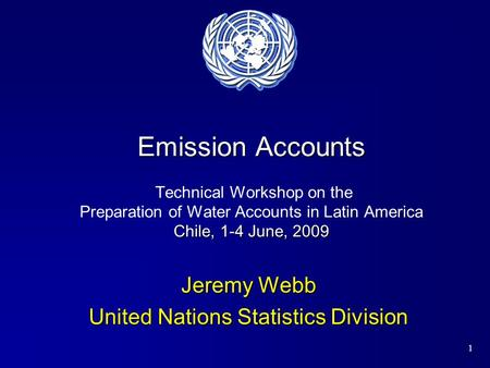 1 Emission Accounts Chile, 1-4 June, 2009 Emission Accounts Technical Workshop on the Preparation of Water Accounts in Latin America Chile, 1-4 June, 2009.
