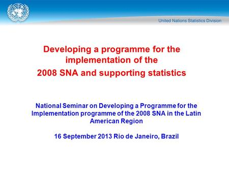 Developing a programme for the implementation of the 2008 SNA and supporting statistics National Seminar on Developing a Programme for the Implementation.