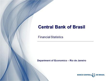 Central Bank of Brasil Central Bank of Brasil Financial Statistics Department of Economics – Rio de Janeiro.
