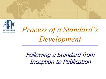 Process of a Standards Development Following a Standard from Inception to Publication.