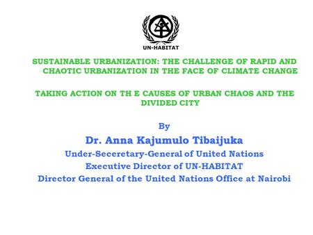 SUSTAINABLE URBANIZATION: THE CHALLENGE OF RAPID AND CHAOTIC URBANIZATION IN THE FACE OF CLIMATE CHANGE TAKING ACTION ON TH E CAUSES OF URBAN CHAOS AND.