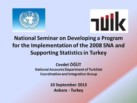 National Seminar on Developing a Program for the Implementation of the 2008 SNA and Supporting Statistics in Turkey Cevdet ÖĞÜT National Accounts Department.