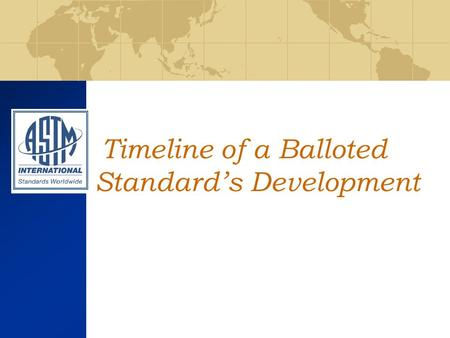 Timeline of a Balloted Standards Development. Jessica Rosiak, Emilie Whealen Standards Editors Joe Hugo Staff Manager.