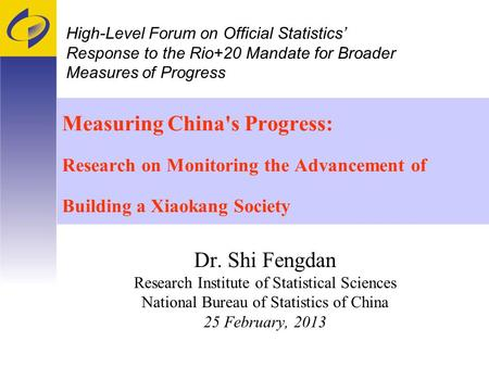 Measuring China's Progress: Research on Monitoring the Advancement of Building a Xiaokang Society Dr. Shi Fengdan Research Institute of Statistical Sciences.