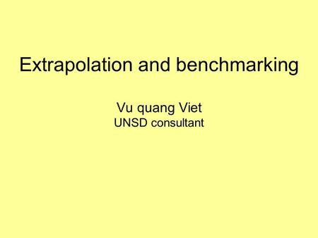 Extrapolation and benchmarking Vu quang Viet UNSD consultant.