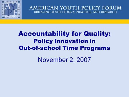 Accountability for Quality: Policy Innovation in Out-of-school Time Programs November 2, 2007.