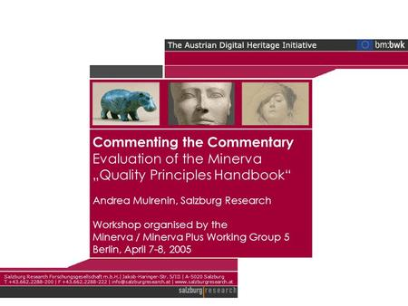 Commenting the Commentary Evaluation of the Minerva Quality Principles Handbook Andrea Mulrenin, Salzburg Research Workshop organised by the Minerva /