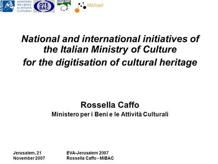 Jerusalem, 21 November 2007 EVA-Jerusalem 2007 Rossella Caffo - MiBAC National and international initiatives of the Italian Ministry of Culture for the.