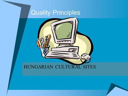 Quality Principles HUNGARIAN CULTURAL SITES. Target Websites Hungarian Electronic Library Neumann House Digital Library and Multimedia Centre Hung-Art.