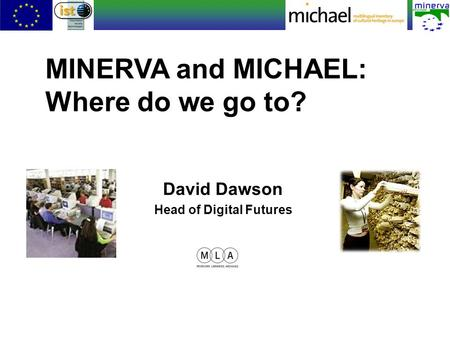 David Dawson Head of Digital Futures MINERVA and MICHAEL: Where do we go to?