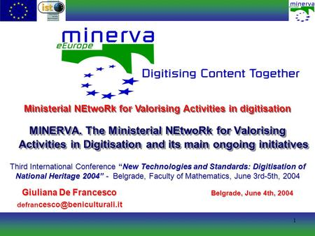 1 MINERVA. The Ministerial NEtwoRk for Valorising Activities in Digitisation and its main ongoing initiatives Ministerial NEtwoRk for Valorising Activities.