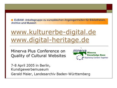 Www.kulturerbe-digital.de www.digital-heritage.de Minerva Plus Conference on Quality of Cultural Websites 7-8 April 2005 in Berlin, Kunstgewerbemuseum.