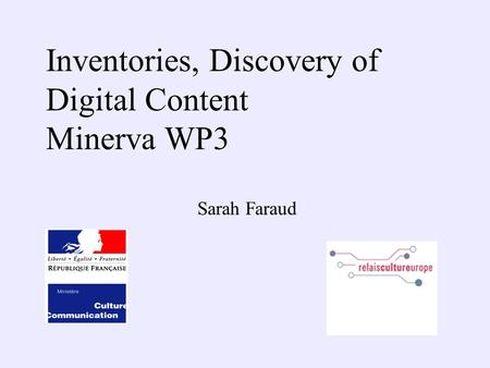 Inventories, Discovery of Digital Content Minerva WP3 Sarah Faraud.