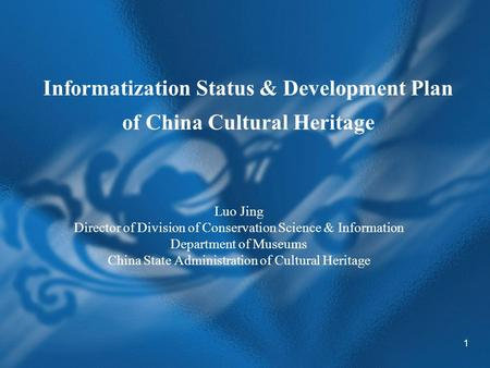 1 Informatization Status & Development Plan of China Cultural Heritage Luo Jing Director of Division of Conservation Science & Information Department of.