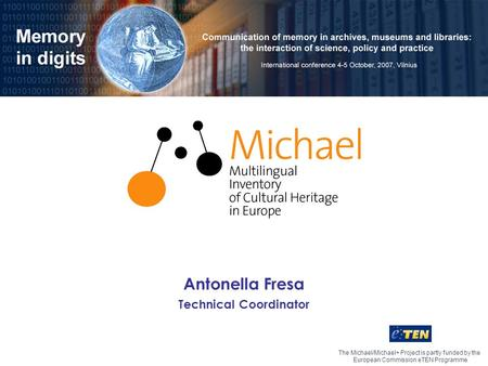 The Michael/Michael+ Project is partly funded by the European Commission eTEN Programme Antonella Fresa Technical Coordinator.